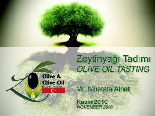 Zeytinya?? Tad?m? OLIVE OIL TASTING  Mr . Mustafa Alhat  Kas?m2010 NOVEMBER 2010