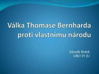 Válka Thomase  Bernharda  proti vlastnímu národu