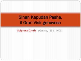 Sinan K apudan Pasha ,  il Gran Visir genovese