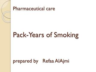 Pharmaceutical care  Pack-Years  of Smoking prepared by    Refaa AlAjmi