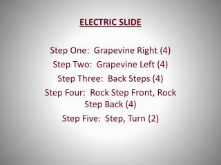 ELECTRIC  SLIDE Step One:  Grapevine Right (4) Step Two:  Grapevine Left (4)