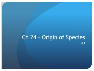 Ch  24 – Origin of Species