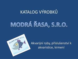 KATALOG VÝROBKŮ MODRÁ ŘASA, S.R.O.