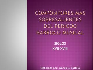 COMPOSITORES MÁS SOBRESALIENTES DEL PERIODO BARROCO MUSICAL