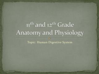 11 th  and 12 th  Grade Anatomy and Physiology