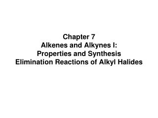 Chapter 7 Alkenes and Alkynes I: Properties and Synthesis Elimination Reactions of Alkyl Halides