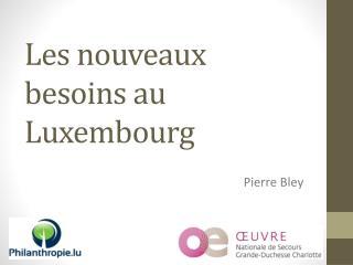 Les nouveaux besoins au Luxembourg