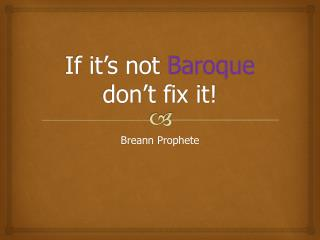 If it�s not  Baroque  don�t fix it!