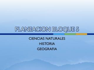 PLANEACION BLOQUE 5