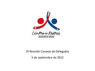 3 ª Reunión Consejo de Delegados 5  de septiembre de 2012