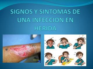SIGNOS Y SINTOMAS DE UNA INFECCION EN HERIDA