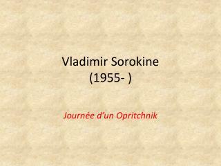 Vladimir Sorokine (1955- )