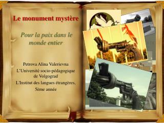 Le monument  mystère Pour  la paix dans le monde  entier