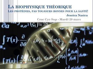 La biophysique  théorique Les  protéines, pas toujours bonnes pour la santé!