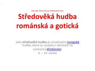 Autor: Mgr. Helena  Kremsová , ZŠ Masarykova Ostrov Středověká hudba románská a gotická