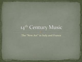 14 th  Century Music