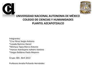 Integrantes: *Cruz Pérez Sergio Antonio  *Lozada  Ramirez  Daniel  * Michaca  Tapia Marco Antonio