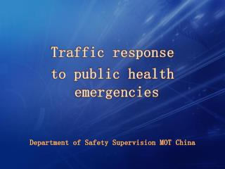 Traffic  response  to  public health  emergencies Department of Safety Supervision MOT China