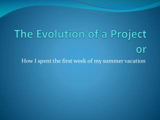 The Evolution of a Project or