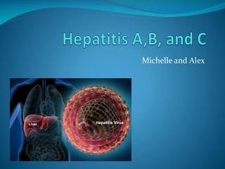 Hepatitis A,B, and C