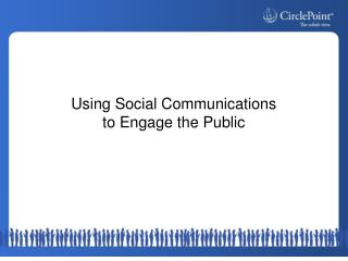 Using Social Communications  to Engage the Public