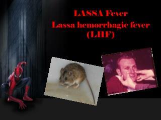 LASSA Fever Lassa hemorrhagic fever (LHF)