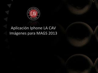 Aplicación  Iphone  LA CAV Imágenes para MAGS 2013
