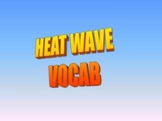 HEAT WAVE  VOCAB