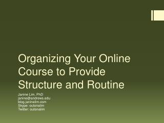 Organizing Your Online Course to Provide Structure and  Routine