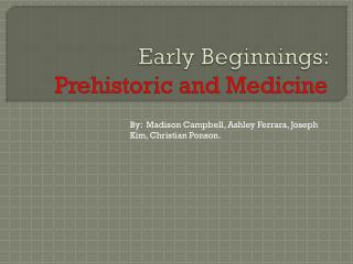 Early Beginnings:  Prehistoric and Medicine