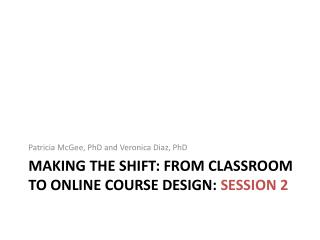 Making the Shift: From Classroom to Online Course Design:  Session 2