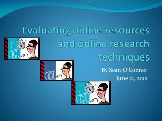 Evaluating online resources and online research techniques