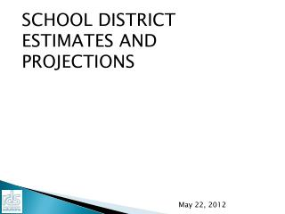 SCHOOL DISTRICT ESTIMATES AND PROJECTIONS