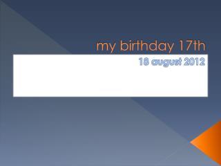 my birthday 17th