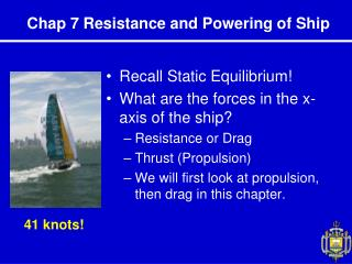 Recall Static Equilibrium What are the forces in the x-axis of the ship Resistance or Drag Thrust Propulsion We will fir