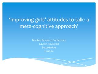 'Improving  girls' attitudes to talk: a meta-cognitive  approach'