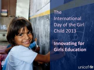 The International Day of the Girl Child 2013 Innovating for Girls Education
