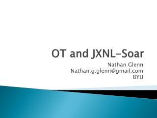 OT and JXNL-Soar