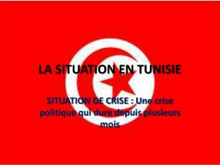 LA SITUATION EN TUNISIE