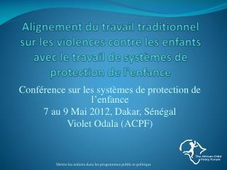 Conférence sur les systèmes de protection de l'enfance 7 au 9 Mai 2012, Dakar, Sénégal