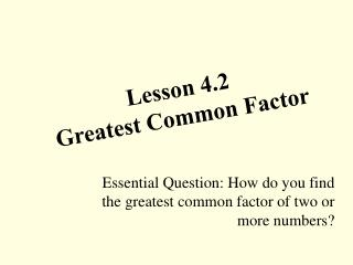 Lesson  4.2 Greatest Common Factor