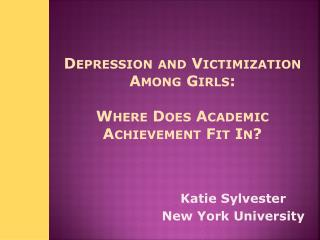 Depression and Victimization Among Girls: Where Does Academic Achievement Fit In?