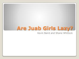 Are Juab Girls Lazy?
