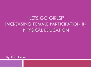 """Lets Go Girls!""  Increasing Female Participation in Physical Education"