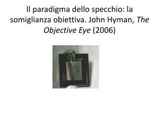 Il paradigma dello specchio: la somiglianza obiettiva. John Hyman,  The  Objective Eye  (2006)