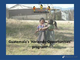 """  Guatemala's  'Abriendo  Opportunities '  program """