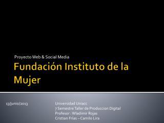 Fundaci ón Instituto de la Mujer