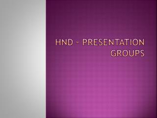 HND – Presentation Groups