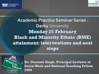 Dr. Gurnam Singh, Principal Lecturer in Social Work and National Teaching Fellow, 2009