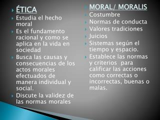 ÉTICA Estudia el hecho moral Es el fundamento racional y como se aplica en la vida en sociedad